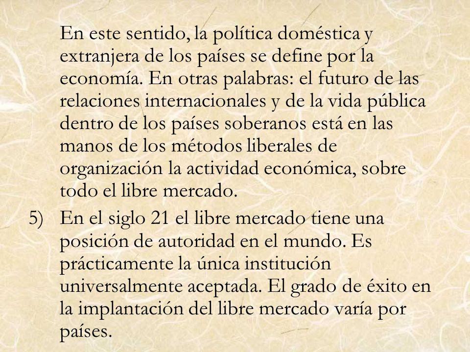 En este sentido, la política doméstica y extranjera de los países se define por la economía. En otras palabras: el futuro de las relaciones internacionales y de la vida pública dentro de los países soberanos está en las manos de los métodos liberales de organización la actividad económica, sobre todo el libre mercado.