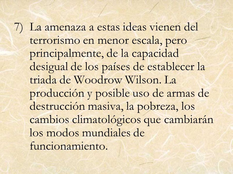 La amenaza a estas ideas vienen del terrorismo en menor escala, pero principalmente, de la capacidad desigual de los países de establecer la triada de Woodrow Wilson.