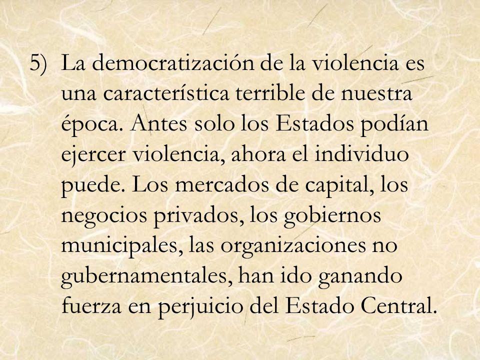 La democratización de la violencia es una característica terrible de nuestra época.