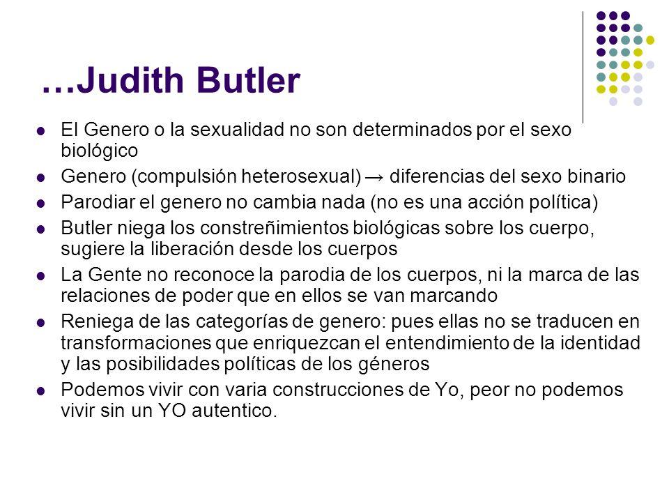 …Judith Butler El Genero o la sexualidad no son determinados por el sexo biológico. Genero (compulsión heterosexual) → diferencias del sexo binario.