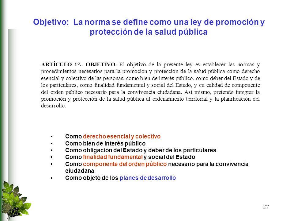 Objetivo: La norma se define como una ley de promoción y protección de la salud pública