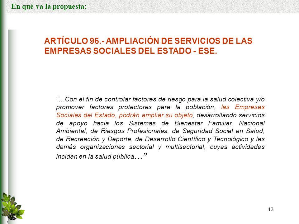 En qué va la propuesta: ARTÍCULO 96.- AMPLIACIÓN DE SERVICIOS DE LAS EMPRESAS SOCIALES DEL ESTADO - ESE.