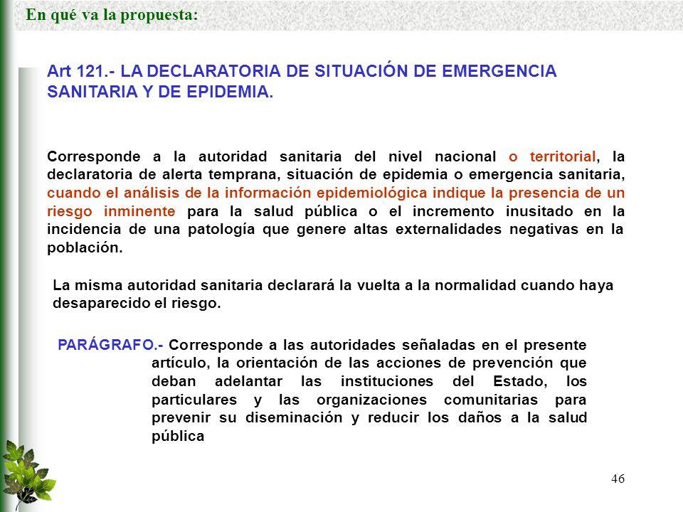 En qué va la propuesta: Art 121.- LA DECLARATORIA DE SITUACIÓN DE EMERGENCIA SANITARIA Y DE EPIDEMIA.