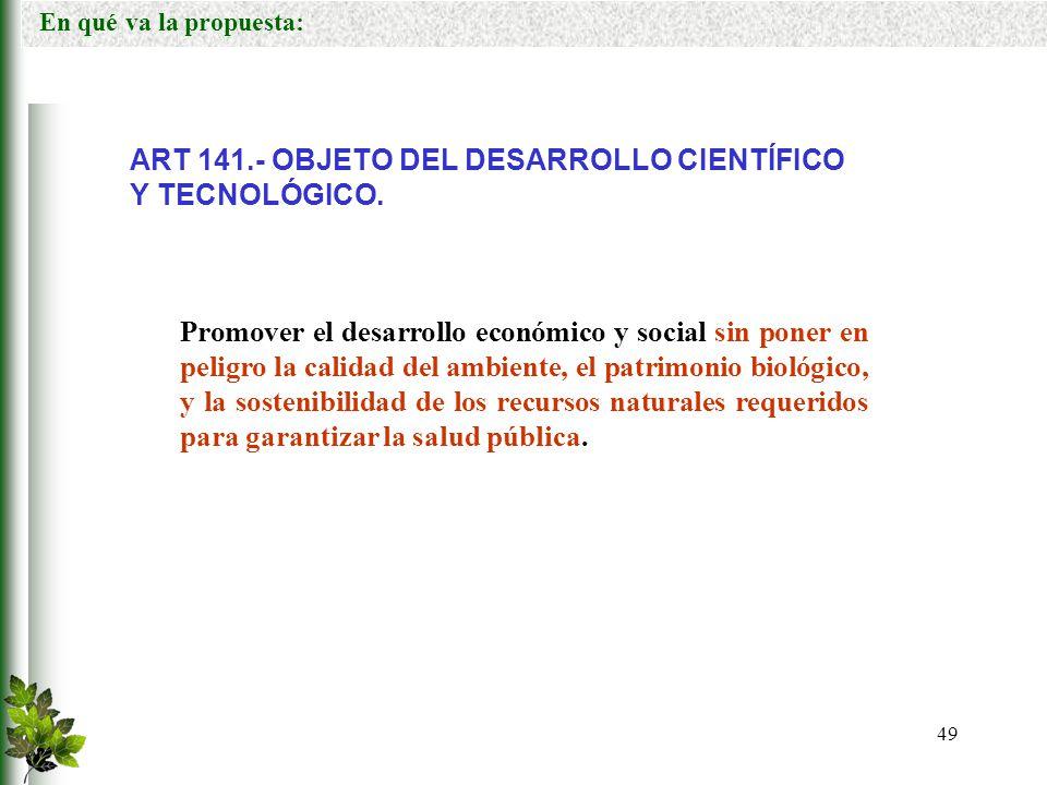 ART 141.- OBJETO DEL DESARROLLO CIENTÍFICO Y TECNOLÓGICO.