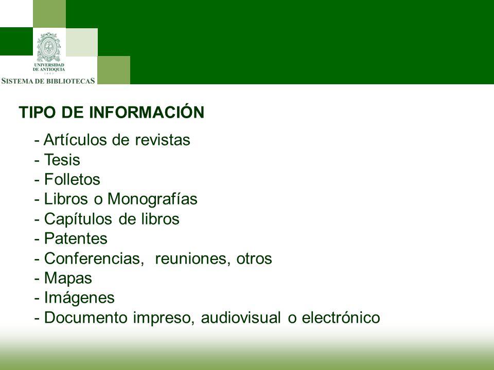 TIPO DE INFORMACIÓN - Artículos de revistas. - Tesis. - Folletos. - Libros o Monografías. - Capítulos de libros.
