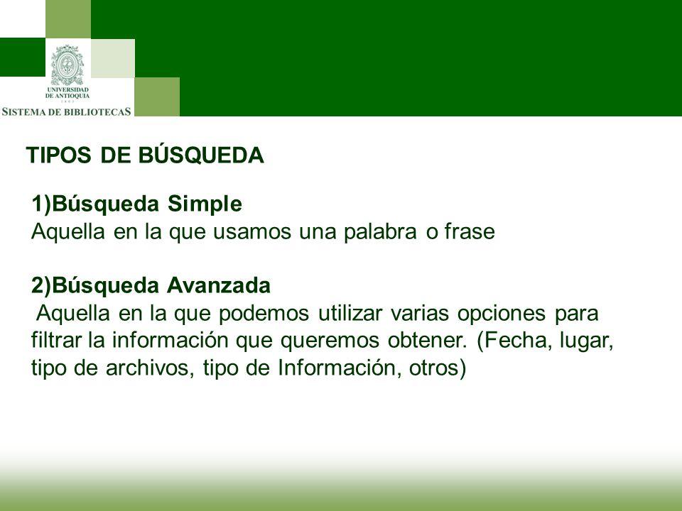 TIPOS DE BÚSQUEDA 1)Búsqueda Simple. Aquella en la que usamos una palabra o frase. 2)Búsqueda Avanzada.