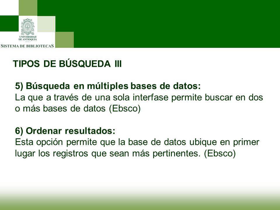 TIPOS DE BÚSQUEDA III 5) Búsqueda en múltiples bases de datos: