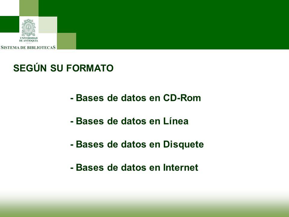 SEGÚN SU FORMATO - Bases de datos en CD-Rom. - Bases de datos en Línea. - Bases de datos en Disquete.