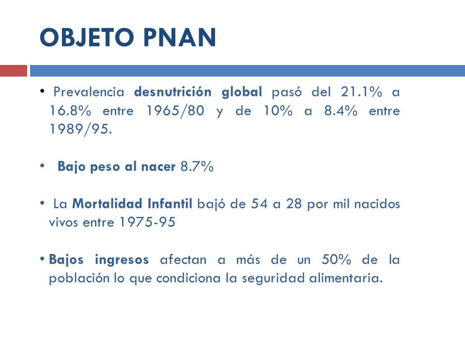 OBJETO PNAN Prevalencia desnutrición global pasó del 21.1% a 16.8% entre 1965/80 y de 10% a 8.4% entre 1989/95.