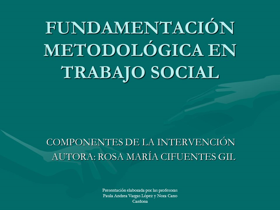 FUNDAMENTACIÓN METODOLÓGICA EN TRABAJO SOCIAL