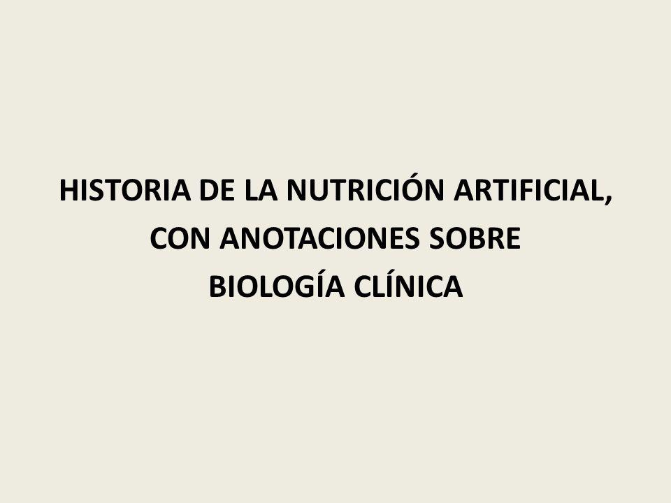 HISTORIA DE LA NUTRICIÓN ARTIFICIAL, CON ANOTACIONES SOBRE BIOLOGÍA CLÍNICA