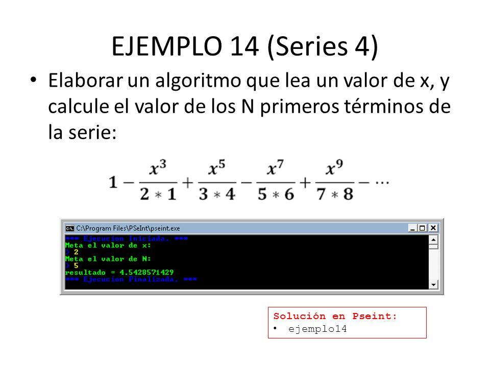 EJEMPLO 14 (Series 4) Elaborar un algoritmo que lea un valor de x, y calcule el valor de los N primeros términos de la serie:
