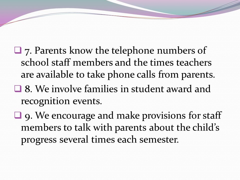 7. Parents know the telephone numbers of school staff members and the times teachers are available to take phone calls from parents.