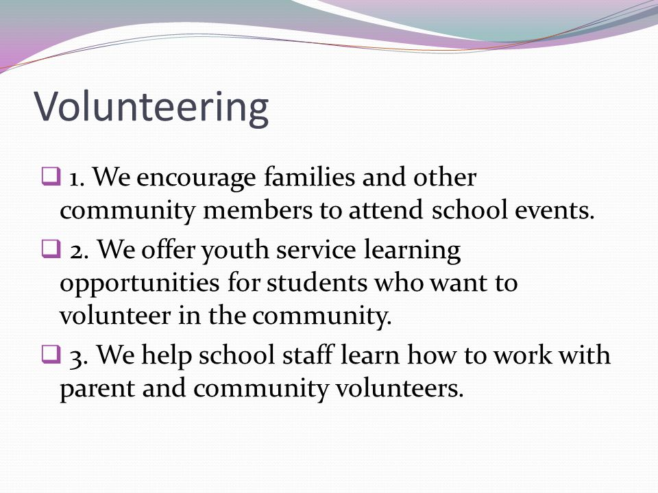 Volunteering 1. We encourage families and other community members to attend school events.
