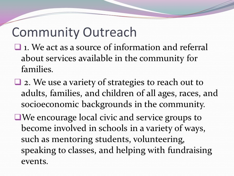 Community Outreach1. We act as a source of information and referral about services available in the community for families.