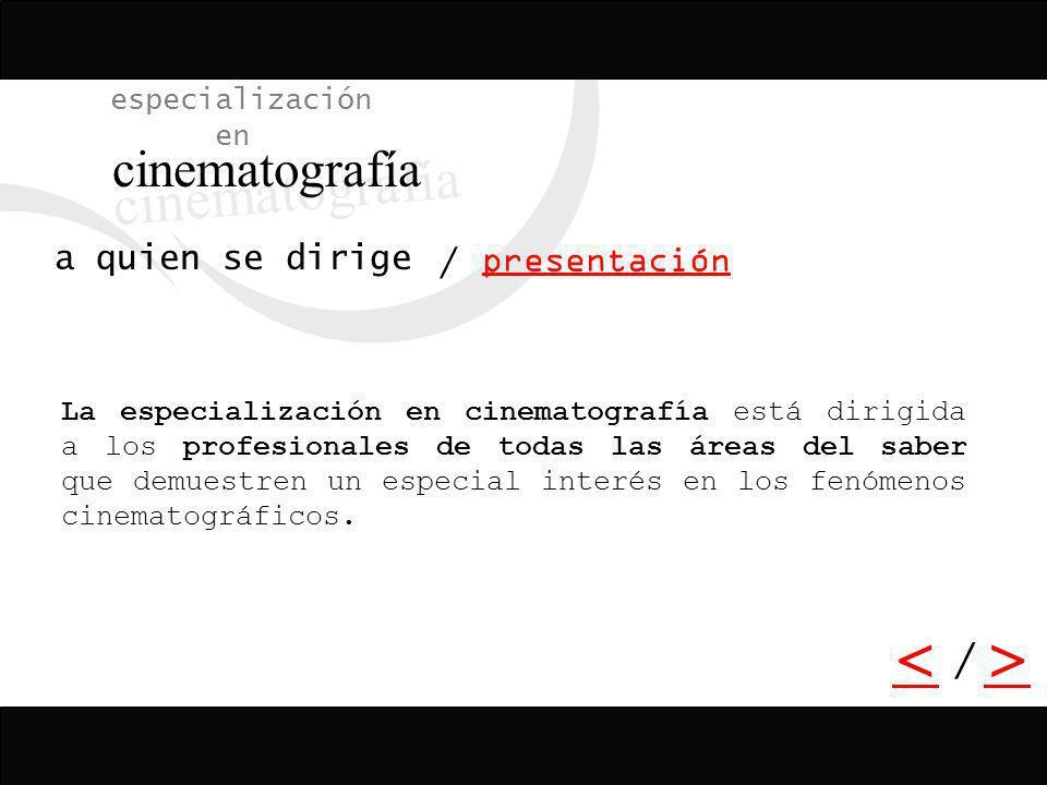 cinematografía < > / especialización en a quien se dirige