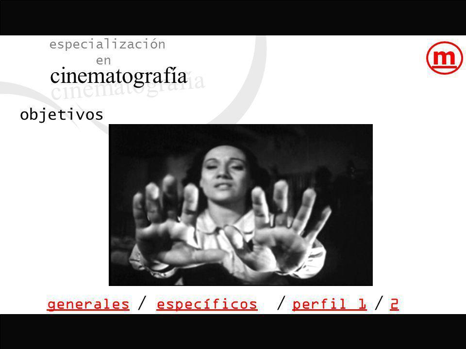 cinematografía m especialización en objetivos generales / específicos