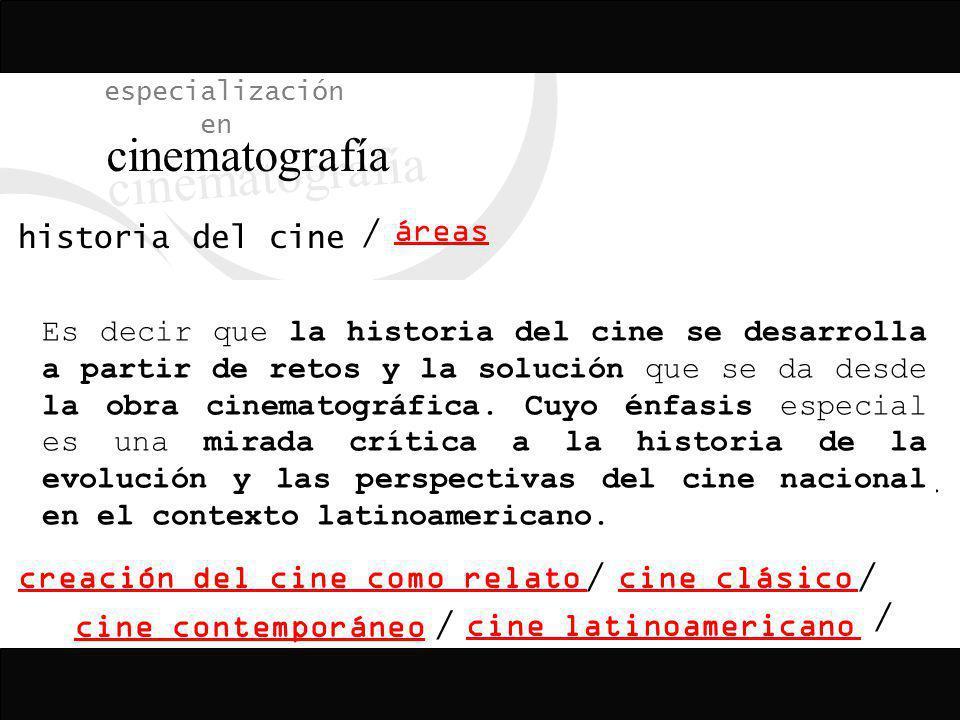 cinematografía especialización en historia del cine áreas /