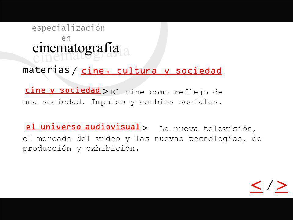cinematografía < > / especialización en cine, cultura y sociedad