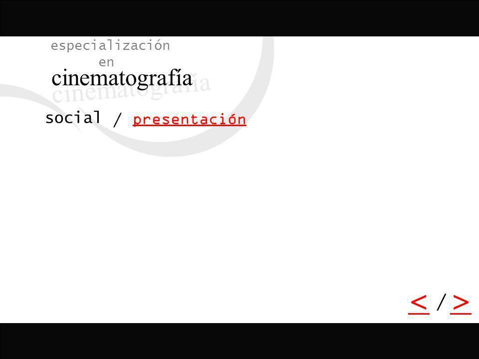 especialización en cinematografía social presentación / < > /