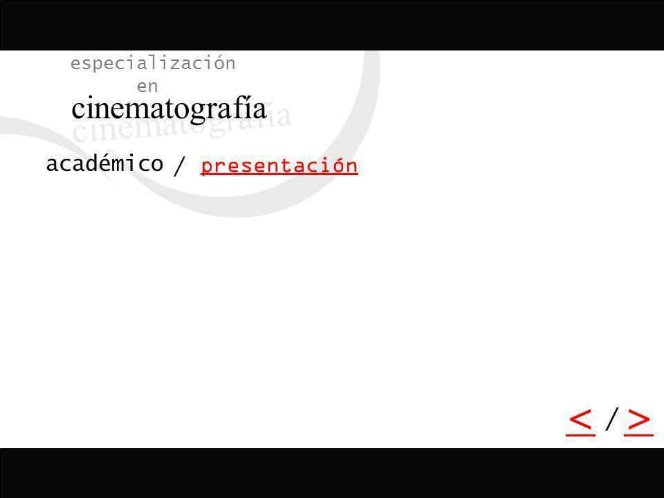 especialización en cinematografía presentación académico / < > /
