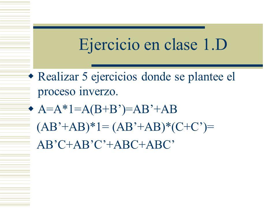Ejercicio en clase 1.DRealizar 5 ejercicios donde se plantee el proceso inverzo. A=A*1=A(B+B')=AB'+AB.