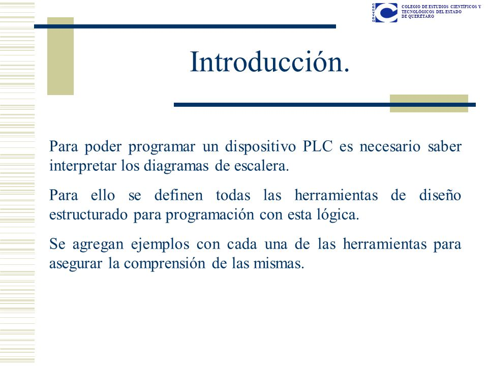 Introducción.Para poder programar un dispositivo PLC es necesario saber interpretar los diagramas de escalera.