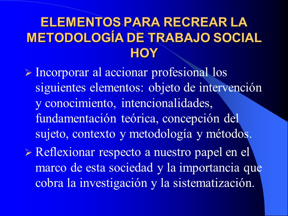 ELEMENTOS PARA RECREAR LA METODOLOGÍA DE TRABAJO SOCIAL HOY