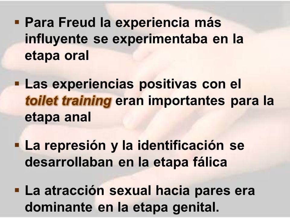 Para Freud la experiencia más influyente se experimentaba en la etapa oral