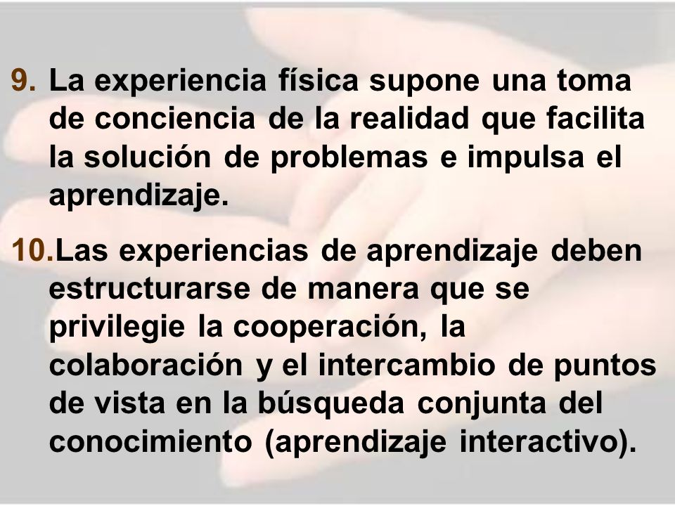 La experiencia física supone una toma de conciencia de la realidad que facilita la solución de problemas e impulsa el aprendizaje.