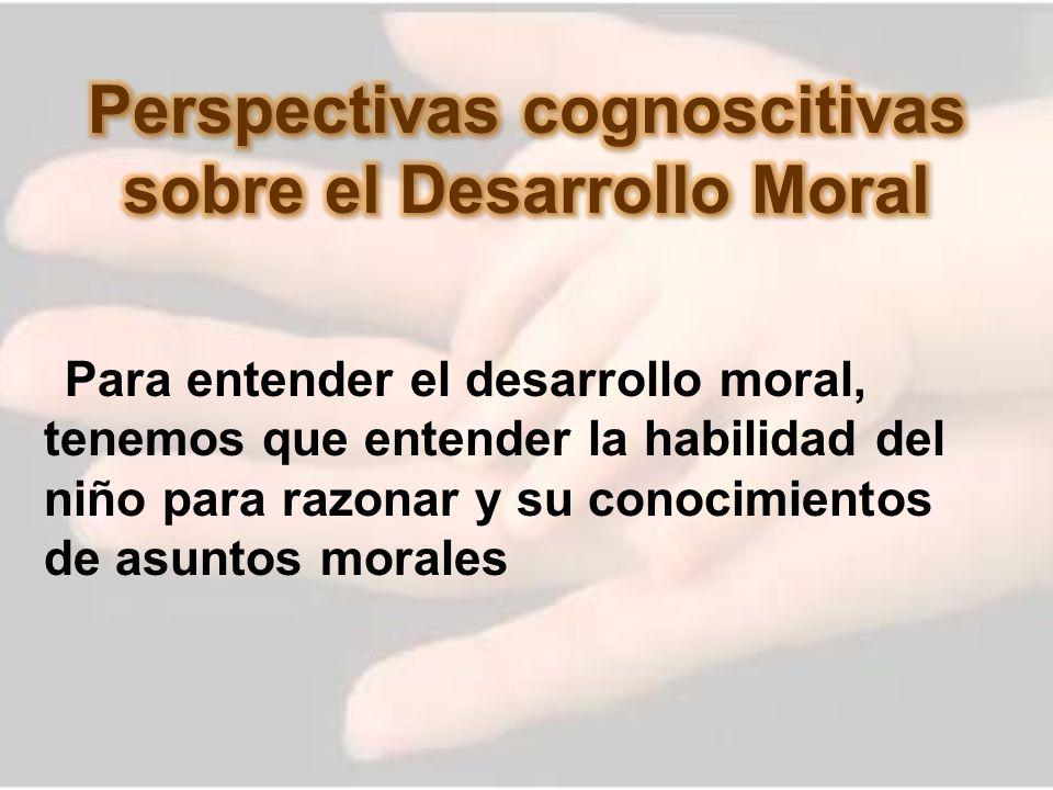 Perspectivas cognoscitivas sobre el Desarrollo Moral