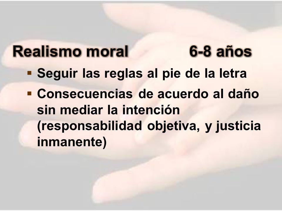 Realismo moral 6-8 años Seguir las reglas al pie de la letra