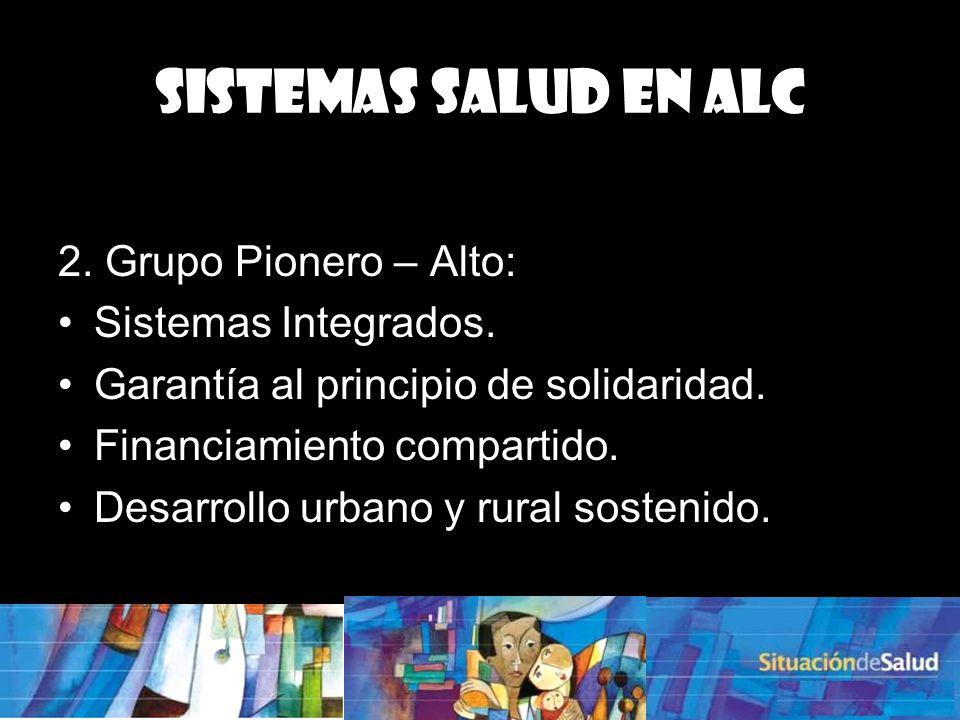 Sistemas Salud en ALC 2. Grupo Pionero – Alto: Sistemas Integrados.
