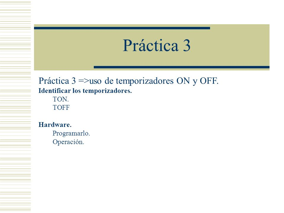 Práctica 3 Práctica 3 =>uso de temporizadores ON y OFF.