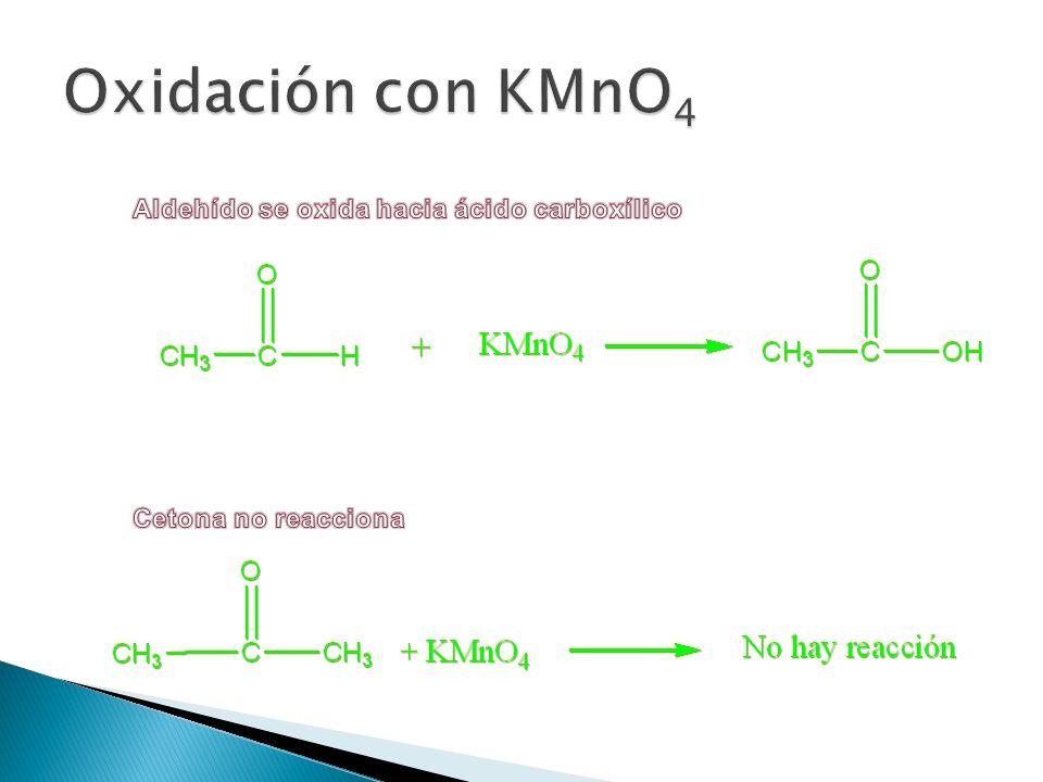 Oxidación con KMnO4 Aldehído se oxida hacia ácido carboxílico