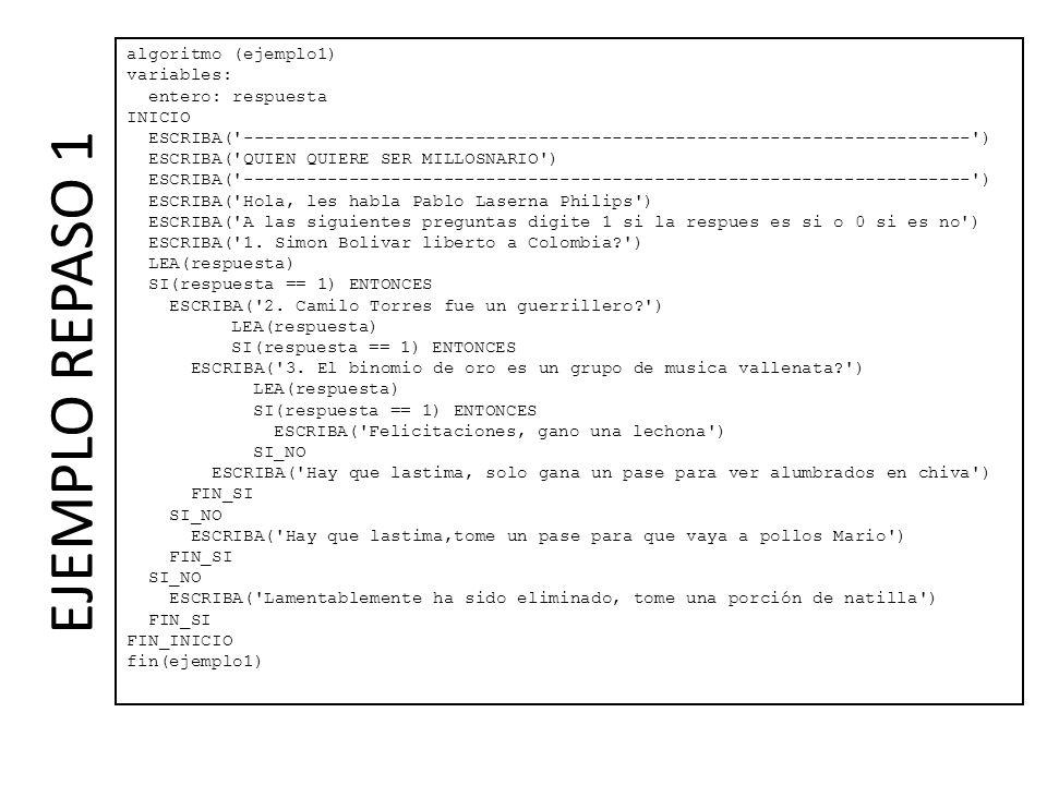 EJEMPLO REPASO 1 algoritmo (ejemplo1) variables: entero: respuesta