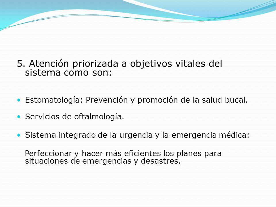 5. Atención priorizada a objetivos vitales del sistema como son: