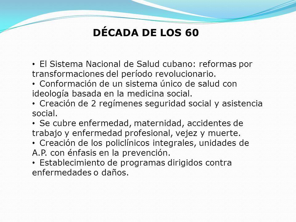 DÉCADA DE LOS 60 El Sistema Nacional de Salud cubano: reformas por transformaciones del período revolucionario.