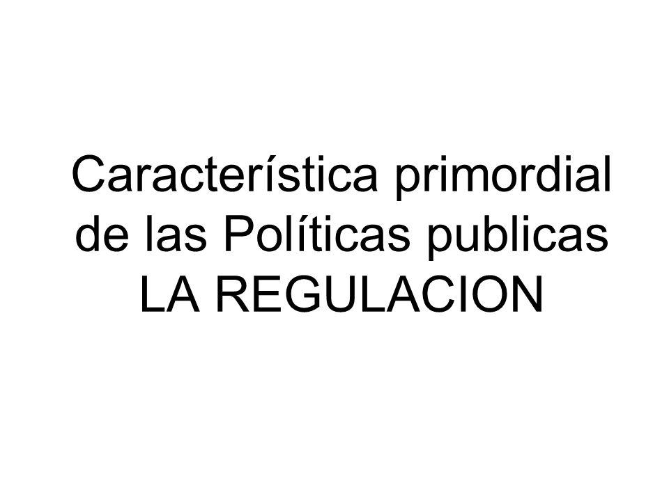 Característica primordial de las Políticas publicas LA REGULACION