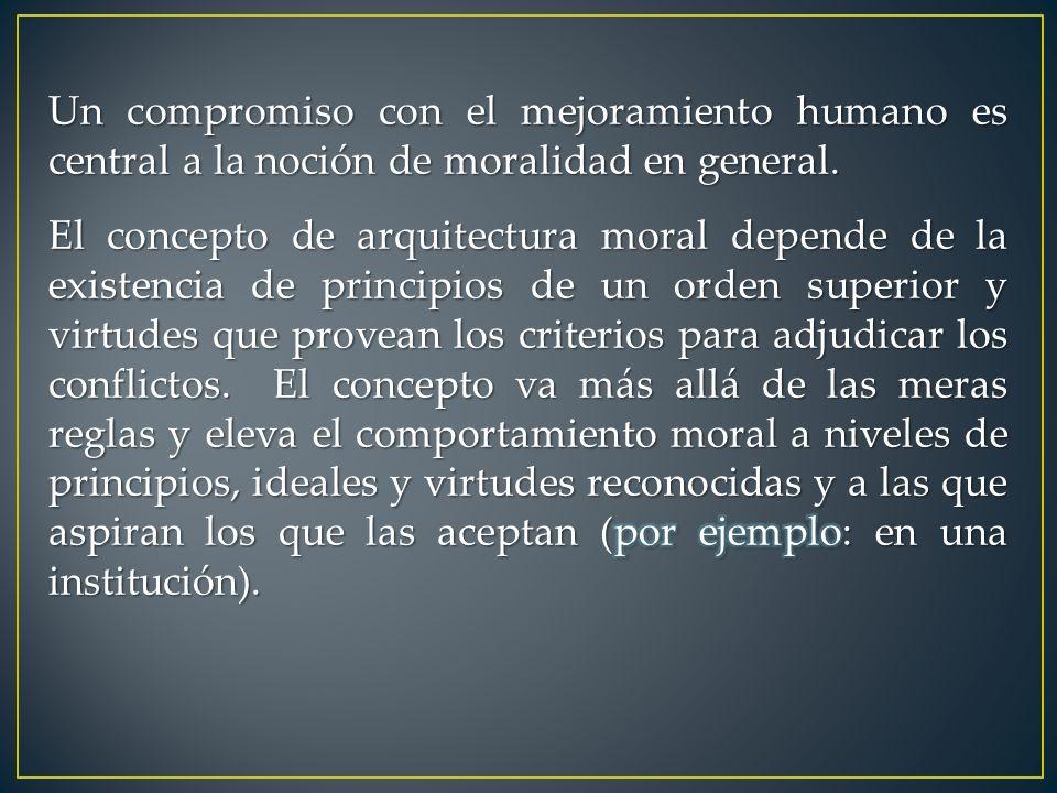 Un compromiso con el mejoramiento humano es central a la noción de moralidad en general.
