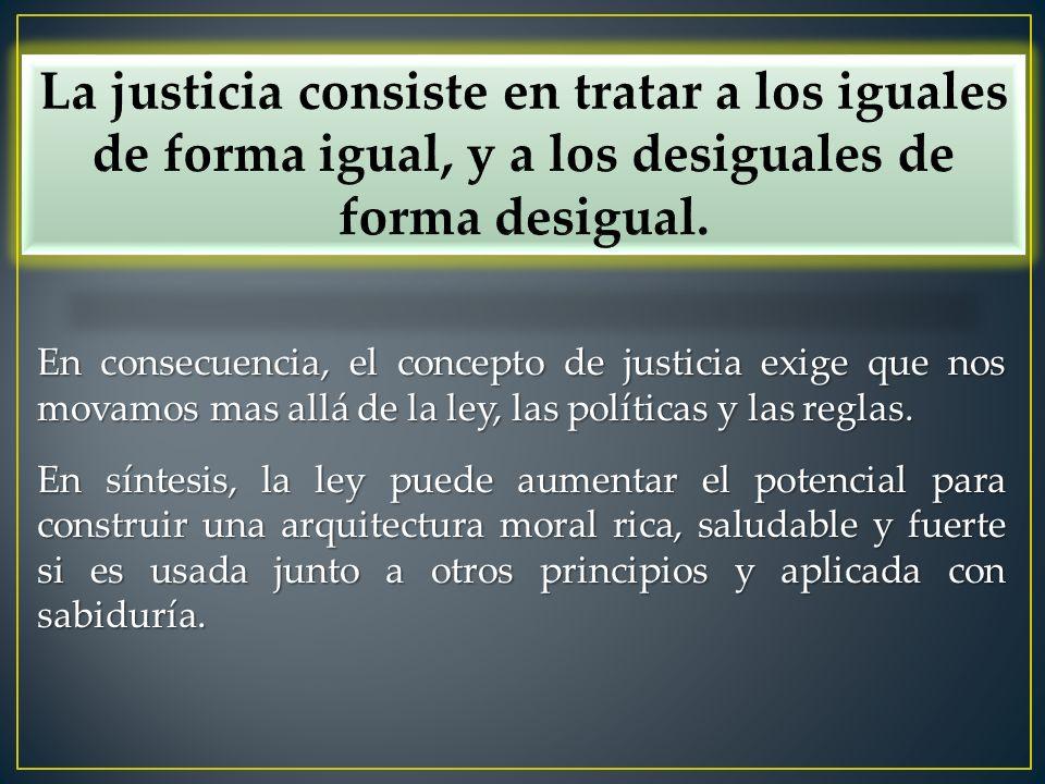 La justicia consiste en tratar a los iguales de forma igual, y a los desiguales de forma desigual.