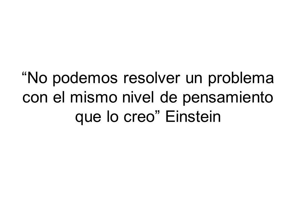 No podemos resolver un problema con el mismo nivel de pensamiento que lo creo Einstein