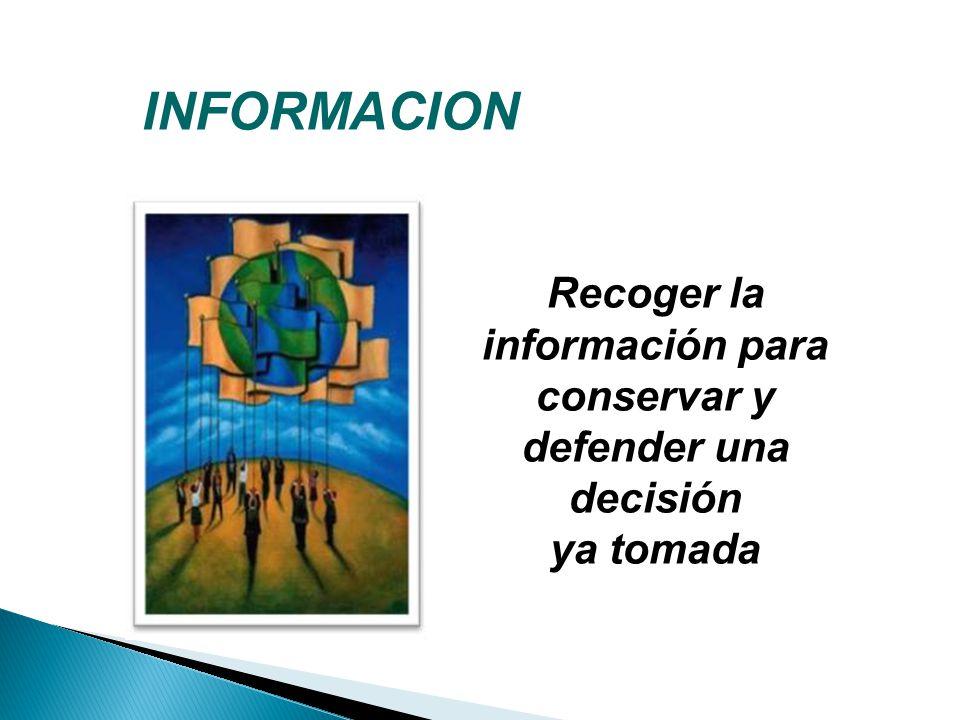 Recoger la información para conservar y defender una decisión