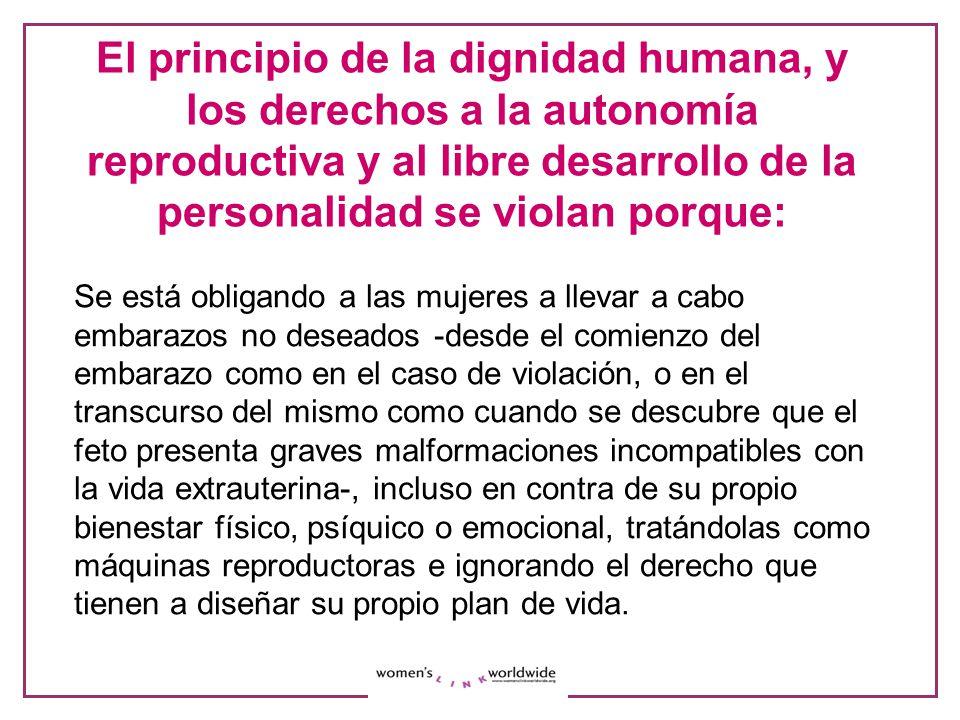El principio de la dignidad humana, y los derechos a la autonomía reproductiva y al libre desarrollo de la personalidad se violan porque: