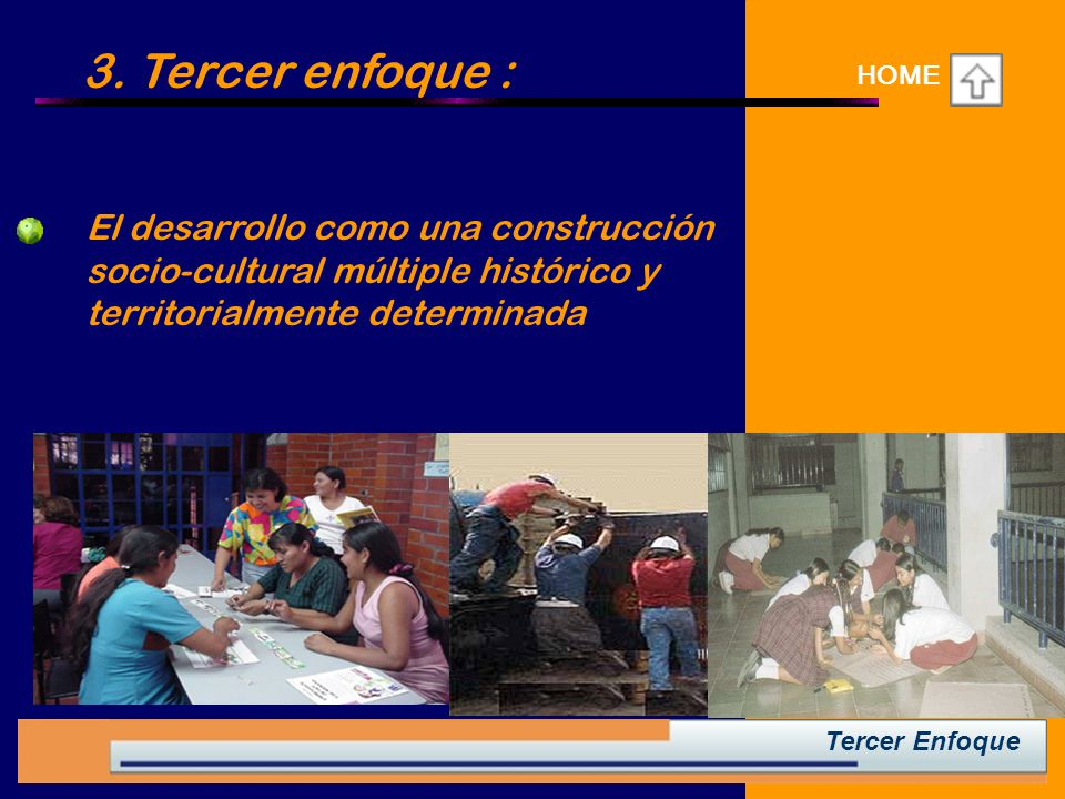3. Tercer enfoque : HOME. El desarrollo como una construcción socio-cultural múltiple histórico y territorialmente determinada.