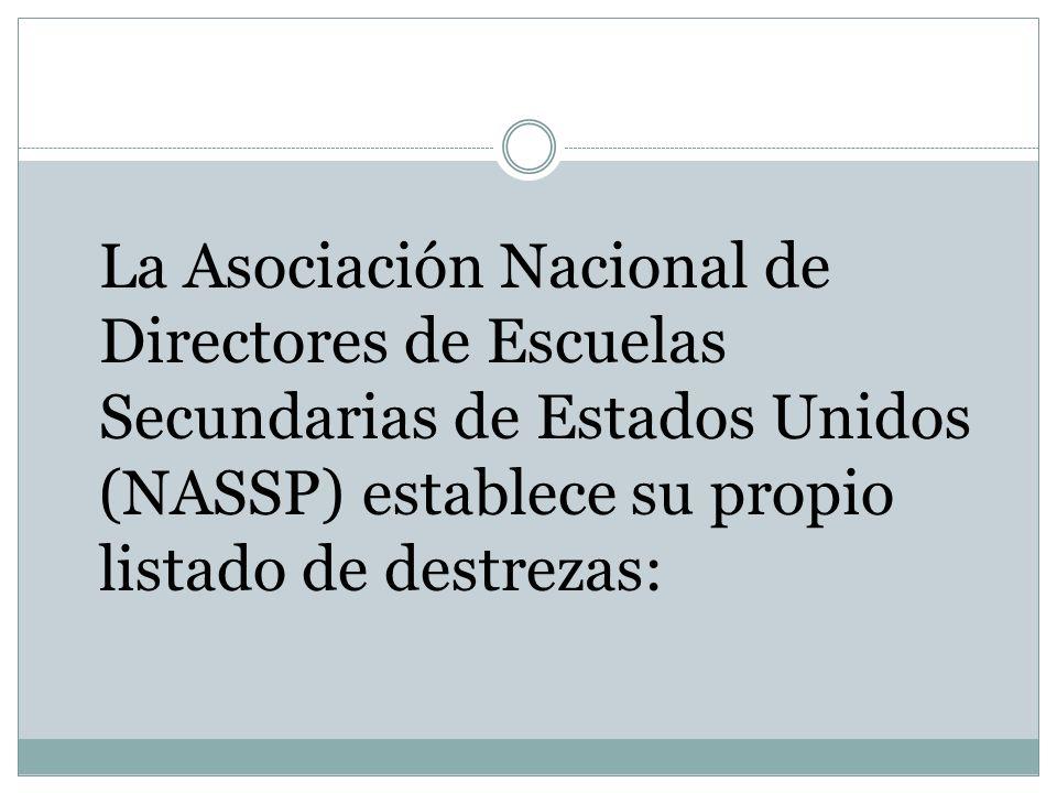 La Asociación Nacional de Directores de Escuelas Secundarias de Estados Unidos (NASSP) establece su propio listado de destrezas: