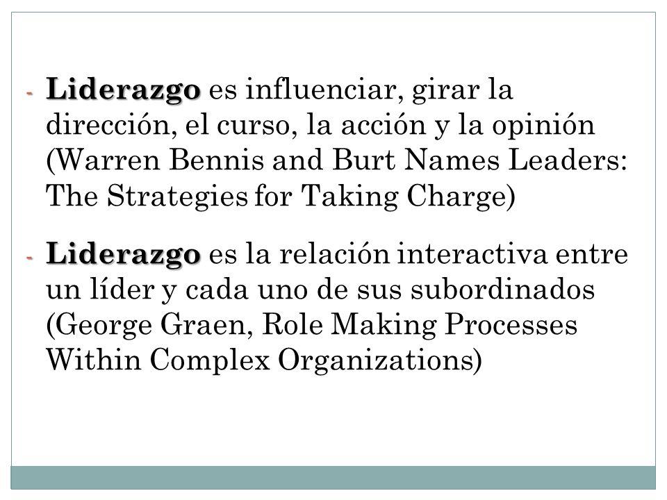 Liderazgo es influenciar, girar la dirección, el curso, la acción y la opinión (Warren Bennis and Burt Names Leaders: The Strategies for Taking Charge)