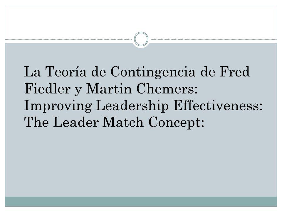 La Teoría de Contingencia de Fred Fiedler y Martin Chemers: Improving Leadership Effectiveness: The Leader Match Concept: