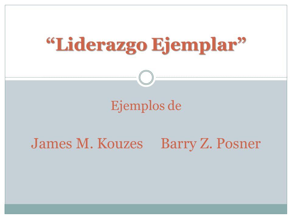 Liderazgo Ejemplar Ejemplos de James M. Kouzes Barry Z. Posner