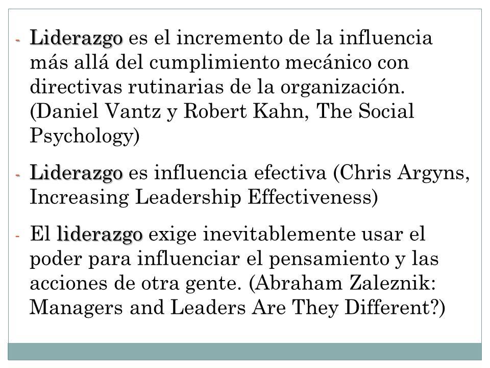 Liderazgo es el incremento de la influencia más allá del cumplimiento mecánico con directivas rutinarias de la organización. (Daniel Vantz y Robert Kahn, The Social Psychology)
